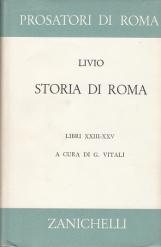 STORIA DI ROMA. LIBRI XXIII-XXV. DELLA 3a DECA (2a GUERRA PUNICA) DA CANNE A CAPUA - ANNIBALE IN CAMPANIA - OPERAZIONI NELL'ITALIA MERIDIONALE IN SICILIA E NELLA SPAGNA
