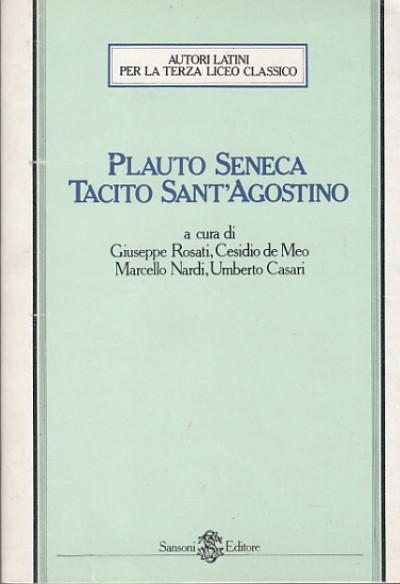 Plauto seneca tacito sant'agostino - Rosati G., De Meo C., Nardi M., Casari U.