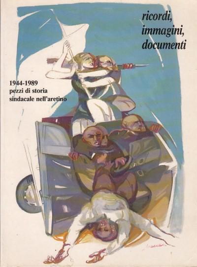 Ricordi immagini documenti 1944-1989 pezzi di storia sindacale dell'aretino
