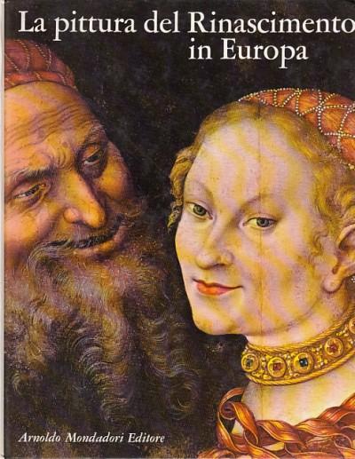 La pittura del rinascimento in europa - Argentieri Giuseppe (a Cura Di)