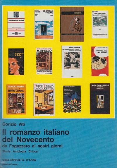 Il romanzo italiano del novecento. da fogazzaro ai nostri giorni. storia. antologia. critica - Viti Gorizio