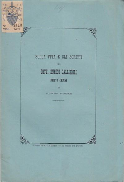 Sulla vita e gli scritti del dott. enrico gallizioli brevi cenni di giuseppe porciani - Porciani Giuseppe