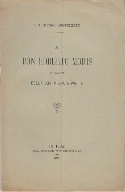 A don roberto moris in occasione della sua messa novella - Pieraccini Arturo