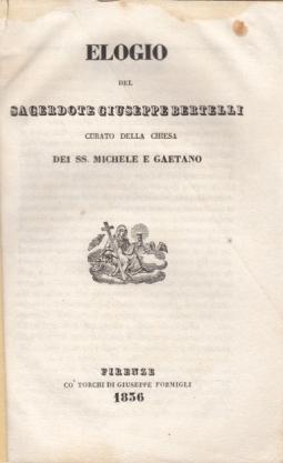 ELOGIO DEL SACERDOTE GIUSEPPE BERTELLI CURATO DELLA CHIESA DEI SS. MICHELE E GAETANO