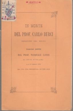 IN MORTE DEL PROF. CARLO BURCI SENATORE DEL REGNO PAROLE DETTE DAL PROF. PASQUALE LANDI AI SUOI SCOLARI IL DÌ 11 FEBBRAIO 1875 NELLA NUOVA SCUOLA MEDICO-CHIRURGICA DELL'ATENEO PISANO