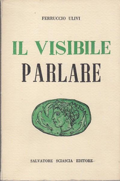 Il visibile parlare saggi sui rapporti fra lettere e arti - Ulivi Ferruccio
