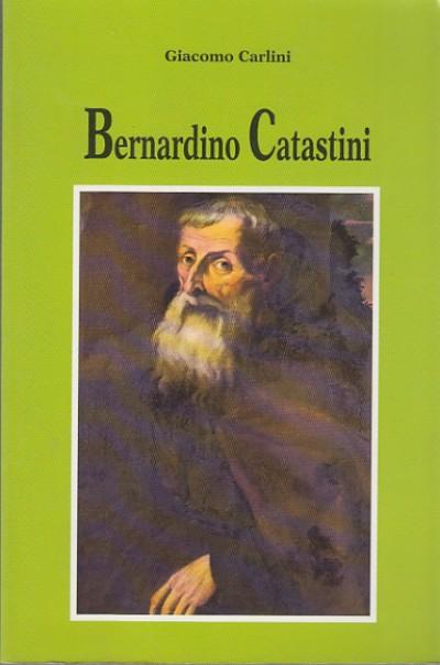 Bernardino catastini 1636-1718 un frate aretino tra papi, re e principi d'europa - Carlini Giacomo