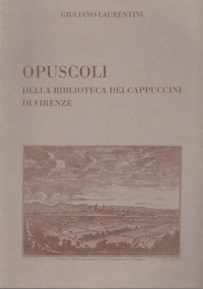 Opuscoli della biblioteca dei cappuccini di firenze - Laurentini Giuliano