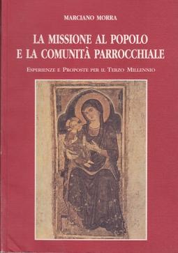 LA MISSIONE AL POPOLO E LA COMUNITÀ PARROCCHIALE ESPERIENZE E PROPOSTE PER IL TERZO MILLENNIO