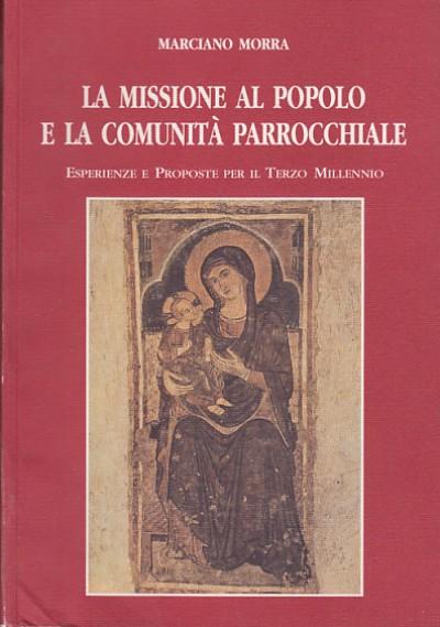 La missione al popolo e la comunitÀ parrocchiale esperienze e proposte per il terzo millennio - Morra Marciano