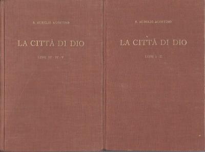 La cittÀ di dio. parte i (libri i-ii) - parte ii (libri iii-v) - S, Aurelio Agostino