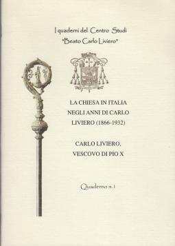 LA CHIESA IN ITALIA NEGLI ANNI DI CARLO LIVIERO (1866-1932) CARLO LIVIERO VESCOVO DI PIO X