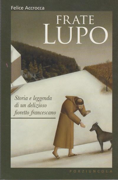 Frate lupo storia e leggenda di un delizioso fioretto francescano - Accrocca Felice
