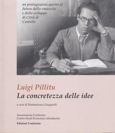 Luigi pillitu la concretezza delle idee - Zangarelli Pierfrancesco (a Cura Di)