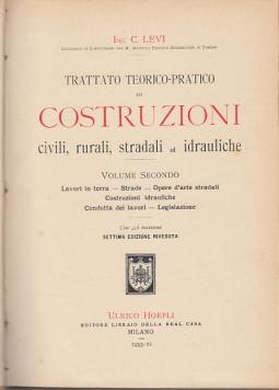 TRATTATO TEORICO-PRATICO DI COSTRUZIONI CIVILI, RUALI, STRADALI, ED IDRAULICHE VOLUME SECONDO. LAVORI A TERRA - STRADE - OPERE D'ARTE STRADALI - COSTRUZIONI IDRAULICHE - CONDOTTA DEI LAVORI - LEGISLAZIONE