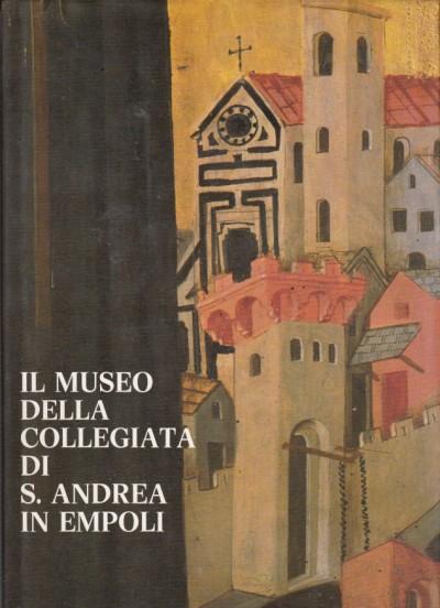 Il museo della collegiata di s. andrea in empoli - Paolucci Antonio