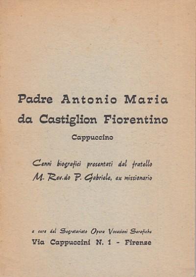 Padre antonio maria da castiglion fiorentino cappuccino cenni biografici presentati dal fratello m. reverendo p. gabriele ex missionario