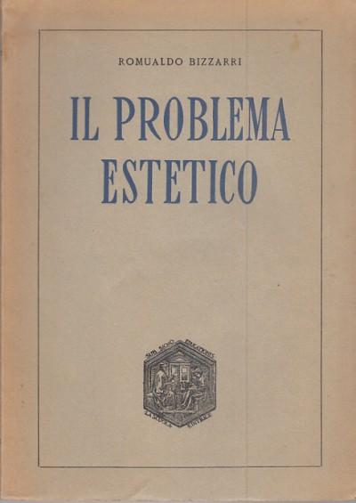 Il problema estetico - Bizzarri Romualdo
