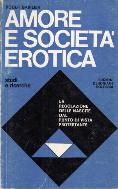 Amore e societÀ erotica la regolazione delle nascite dal punto di vista protestante - Barilier Roger