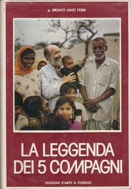 LA LEGGENDA DEI 5 COMPAGNI LA VICENDA MISSIONARIA IN INDIA 1951-1982 DI PIO TEI CAPPUCCINO