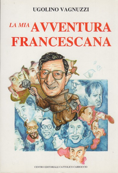 La mia avventura francescana - Vagnuzzi Ugolino