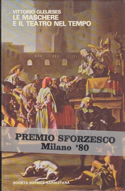 Le maschere e il teatro nel tempo - Gleijeses Vittorio