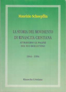 LA STORIA DEL MOVIMENTO DI RINASCISTA CRISTIANA ATTRAVERSO LE PAGINE DEL SUO BOLLETTINO 1944 - 1994