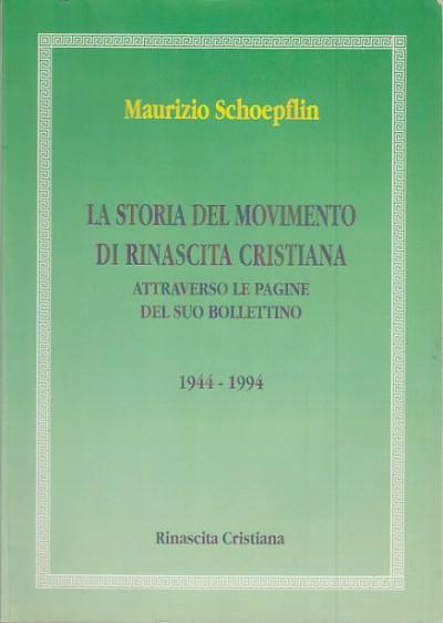 La storia del movimento di rinascista cristiana attraverso le pagine del suo bollettino 1944 - 1994 - Schoepflin Maurizio