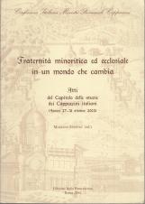 FRATERNA MINORITICA ED ECCLESIALE IN UN MONDO CHE CAMBIA ATTI DEL CAPITOLO DELLE STUOIE DEI CAPPUCCINI ITALIANI ASSISI 27-31 OTTOBRE 2003