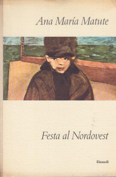 Festa al nordovest - Matute Ana Maria