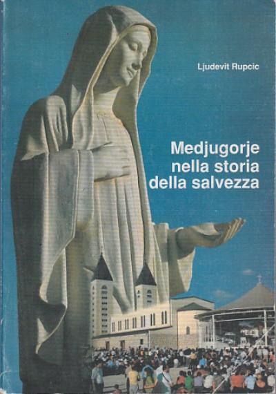 Medjugorje nella storia della salvezza - Rupcic Ljudvit