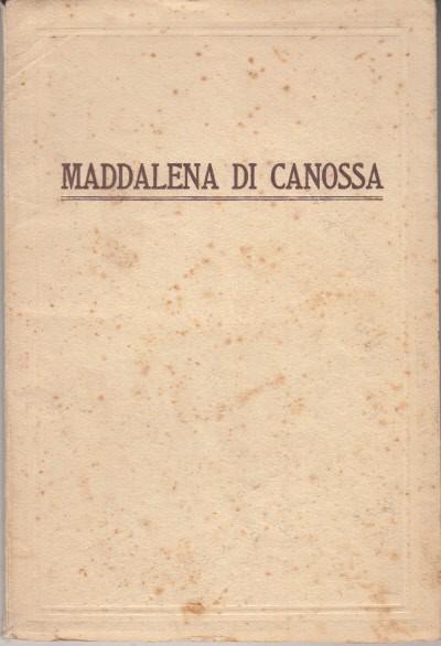 Beata maddalena di canossa fondatrice delle figlie della caritÀ canossiane e dei figli della caritÀ canossiani - Zanolini Ida