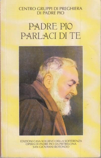 Padre pio parlaci di te - Centro Gruppo Di Preghiera Di Padre Pio