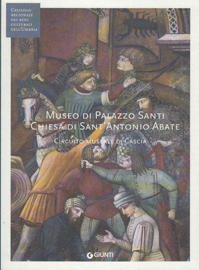 Museo di palazzo santi chiesa di sant'antonio abate circuito museale di cascia - Gentilini Giancarlo - Matteini Chiari Maurizio