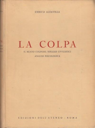 La colpa il reato colposo, riflessi civilistici analisi psicologica - Altavilla Enrico