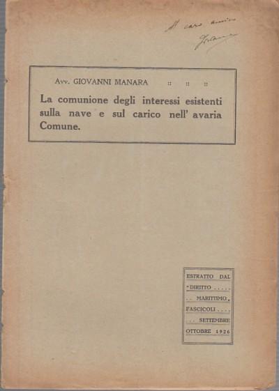 La comunione degli interessi esistenti sulla nave e sul carico nell'avaria comune - Manara Giovanni