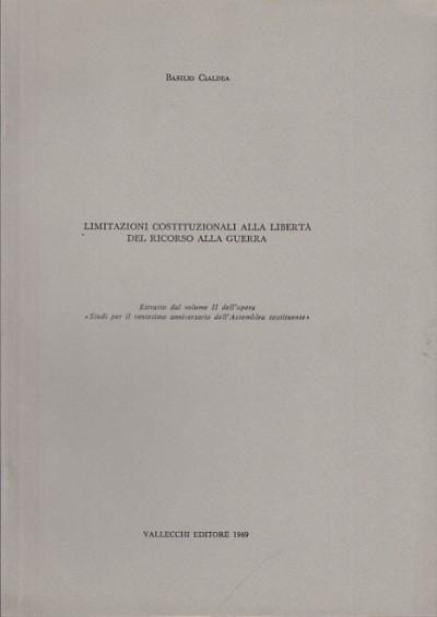 Limitazioni costituzionali alla libertÀ del ricorso alla guerra - Cialdea Basilio