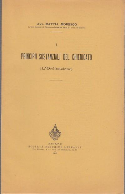 Principii sostanziali del chiericato. l'ordinazione - Moresco Mattia