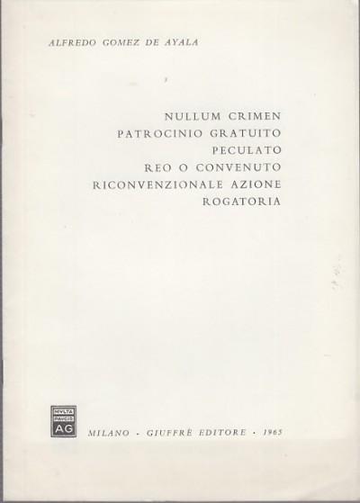 Nullum crimen patrocinio gratuito peculato reo o convenuto riconvenzionale azione rogatoria - Gomez De Ayala Alfredo