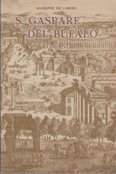 S. gaspare del bufalo romano e la sua missione nel sangue di cristo - De Libero Giuseppe