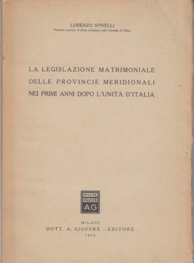 La legislazione matrimoniale delle provincie meridionali nei primi anni dopo l'unitÀ d'italia - Spinelli Lorenzo