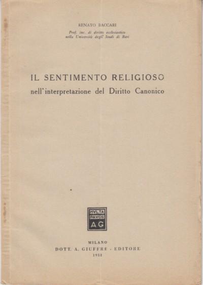 Il sentimento religioso nell'interpretazione del diritto canonico - Baccari Renato