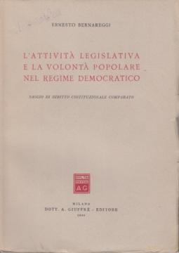 L'ATTIVITÀ LEGISLATIVA E LA VOLONTÀ POPOLARE NEL REGIME FASCISTA SAGGIO DI DIRITTO COSTITUZIONALE COMPARATO