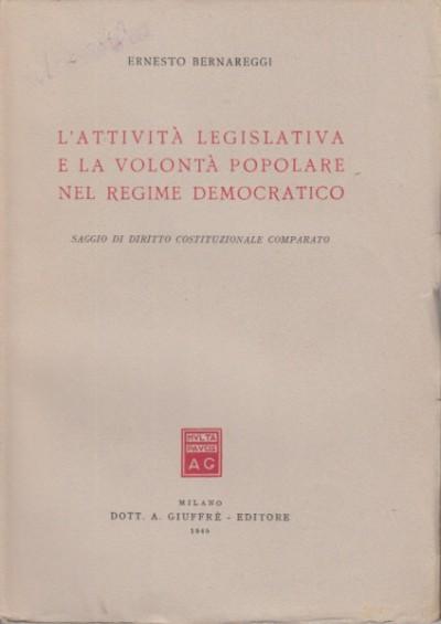 L'attivitÀ legislativa e la volontÀ popolare nel regime fascista saggio di diritto costituzionale comparato - Bernareggi Ernesto