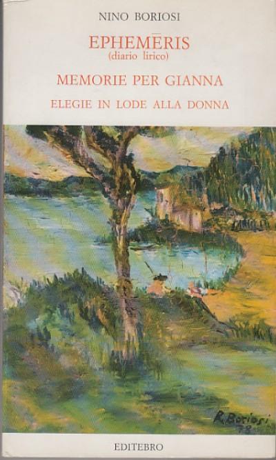 Ephemeris (diario lirico) memorie per gianna elegie in lode alla donna - Boriosi Nino