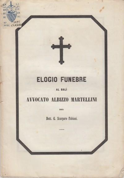 Elogio funebre al balÌ avvocato albizzo martellini del dott. g. scarparo fabiani