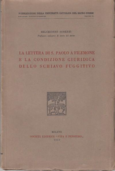 La lettera di s. paolo a filomene e la condizione giuridica dello schiavo fuggito - Roberti Melchiorre