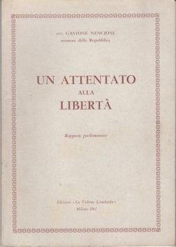 UN ATTENTATO ALLA LIBERTÀ IL MOVIMENTO SOCIALE ITALIANO DI FRONTE ALLA COSTITUZIONE E ALLE LEGGI. RAPPORTO PARLAMENTARE