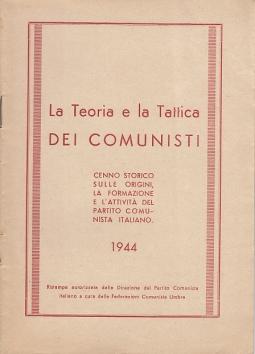 LA TEORIA E LA TATTICA DEI COMUNISTI CENNO STORICO DULLE ORIGINI, LA FORMAZIONE E L'ATTIVITÀ DEL PARTITO COMUNISTA ITALIANO 1944