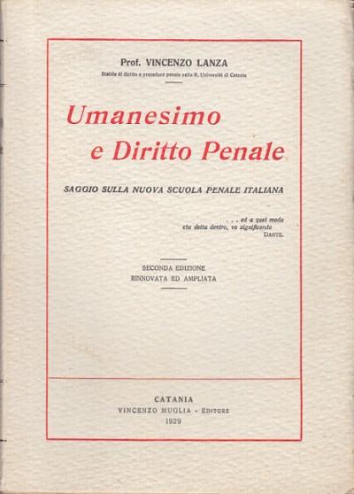 Umanesimo e diritto penale saggio sulla nuova scuola penale italiana - Lanza Vincenzo